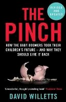 Willetts, David - The Pinch. How the Baby Boomers Took Their Children's Future - And Why They Should Give it Back.  - 9781786491220 - V9781786491220