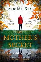 Kay, Sanjida - My Mother's Secret: A brilliantly twisty, tense and chilling novel of deception... - 9781786492524 - 9781786492524