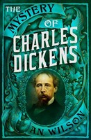 Wilson, A. N. - The Mystery of Charles Dickens - 9781786497918 - 9781786497918