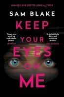 Blake, Sam - Keep Your Eyes on Me - 9781786498380 - 9781786498380
