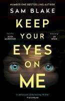 Blake, Sam - Keep Your Eyes on Me - 9781786498403 - 9781786498403