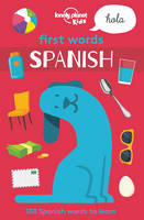 Lonely Planet Kids - First Words - Spanish 1 (Lonely Planet Kids) - 9781786573162 - V9781786573162