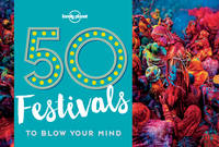 Lonely Planet - 50 Festivals To Blow Your Mind (Lonely Planet) - 9781786574046 - V9781786574046