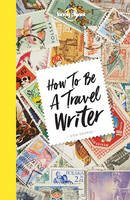 Lonely Planet, George, Don - How to be a Travel Writer (Lonely Planet) - 9781786578662 - V9781786578662