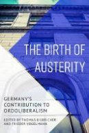 - The Birth of Austerity: German Ordoliberalism and Contemporary Neoliberalism - 9781786601117 - V9781786601117