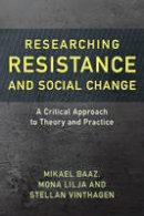 Baaz, Mikael, Lilja, Mona, Vinthagen, Stellan - Researching Resistance and Social Change: A Critical Approach to Theory and Practice (Resistance Studies: Critical Engagements with Power and Social Change) - 9781786601179 - V9781786601179