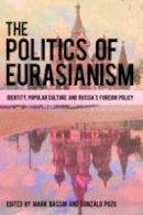 - The Politics of Eurasianism: Identity, Popular Culture and Russia's Foreign Policy - 9781786601629 - V9781786601629