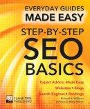 Smith, Chris - Step-by-Step SEO Basics: Expert Advice, Made Easy (Everyday Guides Made Easy) - 9781786641908 - V9781786641908