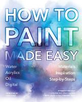 - How to Paint Made Easy: Watercolours, Oils, Acrylics & Digital (Made Easy (Art)) - 9781786641960 - V9781786641960