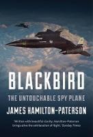 Hamilton-Paterson, James - Blackbird: The Story of the Lockheed SR-71 Spy Plane - 9781786691200 - V9781786691200