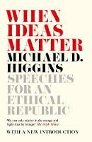 Higgins, Michael D. - When Ideas Matter: Speeches for an Ethical Republic - 9781786691255 - V9781786691255