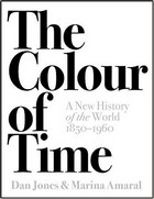 Dan Jones - The Colour of Time: A New History of the World, 1850-1960 - 9781786692689 - 9781786692689