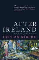 Kiberd, Declan - After Ireland: Irish Literature Since 1945 and the Failed Republic - 9781786693228 - 9781786693228
