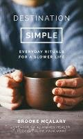 Brooke McAlary - Destination Simple: Everyday Rituals for a Slower Life - 9781786694416 - KTG0020191