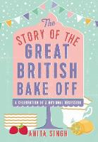 Singh, Anita - The Story of the Great British Bake Off - 9781786694430 - V9781786694430