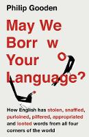Philip Gooden - May We Borrow Your Language?: How English Steals Words from All Over the World - 9781786694553 - KKD0000359