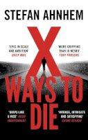 Stefan Ahnhem - X Ways to Die (A Fabian Risk Thriller): 4 - 9781786694669 - 9781786694669