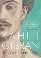 Gibran, Kahlil G., Gibran, Jean - Kahlil Gibran: Beyond Borders - 9781786695277 - V9781786695277