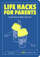 Marshall, Dan - Life Hacks for Parents: Handy Hints To Make Life Easier - 9781786850003 - V9781786850003