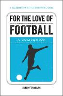Morgan, Johnny - For the Love of Football: A Companion - 9781786850096 - V9781786850096