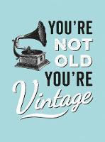 Summersdale - You're Not Old, You're Vintage - 9781786850126 - V9781786850126