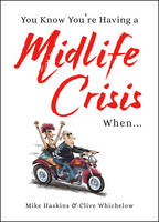 Whichelow, Clive, Haskins, Mike - You Know You're Having a Midlife Crisis When... - 9781786850195 - V9781786850195