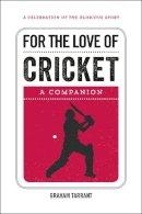 Tarrant, Graham - For the Love of Cricket: A Companion - 9781786850263 - V9781786850263
