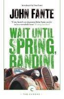 Fante, John - Wait Until Spring, Bandini (Canons) - 9781786891655 - 9781786891655