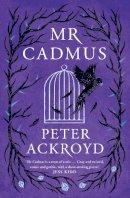 Ackroyd, Peter - Mr Cadmus - 9781786898944 - 9781786898944