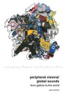 Colmeiro, José - Peripheral Visions / Global Sounds: From Galicia to the World (Contemporary Hispanic and Lusophone Cultures LUP) - 9781786940308 - V9781786940308