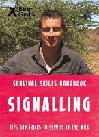 Grylls, Bear - Bear Grylls Survival Skills: Signalling - 9781786960283 - V9781786960283