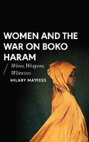 Matfess, Hilary - Women and the War on Boko Haram: Wives, Weapons, Witnesses (African Arguments) - 9781786991454 - V9781786991454