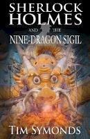 Symonds, Tim - Sherlock Holmes and the Nine-Dragon Sigil - 9781787050358 - V9781787050358