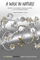 Christopher D. King - Chroma-Therapy: A Walk in Nature Adult Colouring Book for Mindful Soothing Relaxation ( - 9781787100770 - V9781787100770