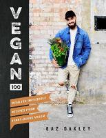 Oakley, Gaz - Vegan 100: Over 100 Incredible Recipes from Avant-Garde Vegan - 9781787131248 - V9781787131248