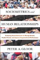 Peter A. Gloor - Sociometrics and Human Relationships: Analyzing Social Networks to Manage Brands, Predict Trends, and Improve Organizational Performance - 9781787141131 - V9781787141131
