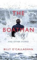 O'Callaghan, Billy - The Boatman and Other Stories - 9781787330900 - 9781787330900