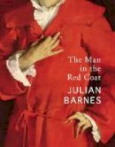 Barnes, Julian - The Man in the Red Coat - 9781787332164 - S9781787332164
