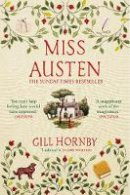 Hornby, Gill - Miss Austen: the #1 bestseller and one of the best novels of 2020 according to the Times, Observer, Stylist and more - 9781787462830 - 9781787462830