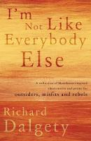 Dalgety, Richard - I'm Not Like Everybody Else: A collection of Manchester-inspired short stories and poems for outsiders, misfits and rebels. - 9781788035118 - V9781788035118