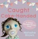 Brown, Natasha - Caught Cake-Handed - 9781788035491 - V9781788035491