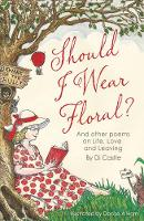 Castle, Di - Should I Wear Floral?: And Other Poems on Life, Love & Leaving - 9781788036559 - V9781788036559