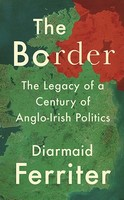 Ferriter, Diarmaid - The Border: The Legacy of a Century of Anglo-Irish Politics - 9781788161787 - V9781788161787