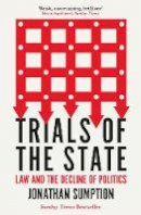 Sumption, Jonathan - Trials of the State: Law and the Decline of Politics - 9781788163736 - V9781788163736