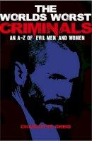 Charlotte Greig - The World's Worst Criminals - 9781788280273 - 9781788280273