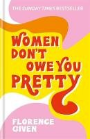 Given, Florence - Women Don't Owe You Pretty: The debut book from Florence Given - 9781788402118 - 9781788402118