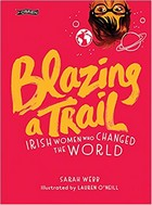 Webb, Sarah - Blazing a Trail: Irish Women Who Changed the World - 9781788490047 - V9781788490047