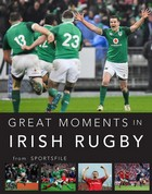 Sportsfile - Great Moments in Irish Rugby - 9781788490450 - V9781788490450
