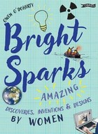 O'Doherty, Owen - Bright Sparks: Amazing Discoveries, Inventions and Designs by Women - 9781788490542 - V9781788490542
