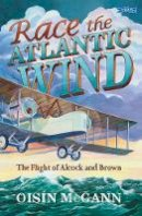 McGann, Oisín - Race the Atlantic Wind: The Flight of Alcock and Brown - 9781788491013 - V9781788491013